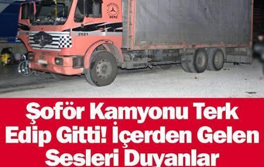 ŞOFÖR KAMYONU TERK EDİP GİTTİ!